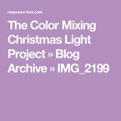 The Color Mixing Christmas Light Project  » Blog Archive   » IMG_2199