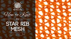 How to Knit the Star Rib Mesh Stitch   Would be great for market bags  :)