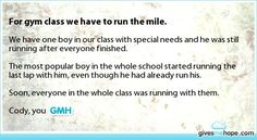 I have been the slowest runner before. This kid probably felt so embarrassed that people felt bad for him because he was slow. Don't do this, it just makes people upset and embarrasses them. Sad Love Stories, Touching Stories, Sweet Stories, Cute Stories, Try Not To Cry, Give It To Me, Love Gives Me Hope, Human Kindness, Faith In Humanity Restored