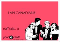 Free and Funny Canada Day Ecard: I AM CANADIAN! nuff said. Create and send your own custom Canada Day ecard.
