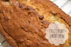 Paleo Coconut Banana Bread.  I made this today and it's fabulous.  I added 4 eggs instead of 3 to make it more fluffy.  My teenage son even liked it.