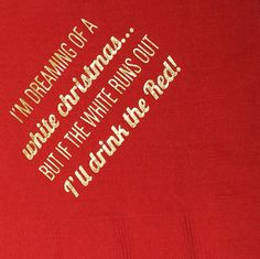 """""""I'm dreaming of a white Christmas…But if the white runs out I'll drink the red!"""" Foil Stamped Napkins"""