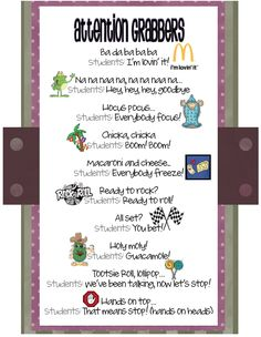 Attention grabbers ~ LOVE THIS!!  I'm been in a few classrooms where they have unique was to get the kids attention.  I think these are pretty cute ways, too.  So..for my teacher friends, this is for you.  :)