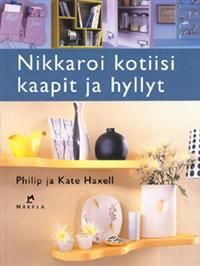 Nikkaroi kotiisi kaapit ja hyllyt - Philip Haxell, Kate Haxell