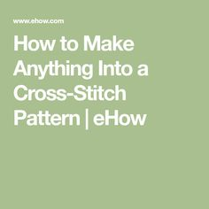 How to Make Anything Into a Cross-Stitch Pattern   eHow