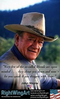 John Wayne on liberals...    Will any liberal reading this please tell me why this is?  I sincerely want to know.