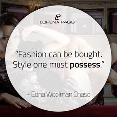 """""""Fashion can be bought. Style one must possess."""" - Edna Woolman Chase #LorenaPaggi #FashionQuotes #EdnaWoolmanChase"""