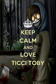 Keep Calm and Love Ticci Toby