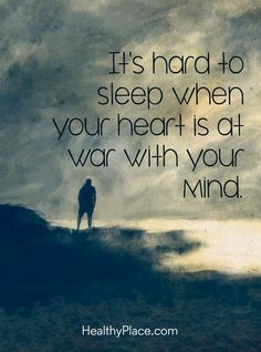 Quote on mental health: It's hard to sleep when your heart is at war with your mind. www.HealthyPlace.com