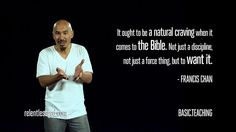 It ought to be a natural craving when it comes to the Bible. Not just a discipline, not just a force thing, but to want it. Francis Chan Quotes, Bible Verses Quotes, Scriptures, True Faith, Author Quotes, Bible Truth, Walk By Faith, Praise The Lords, Christian Faith