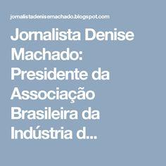 Jornalista Denise Machado: Presidente da Associação Brasileira da Indústria d...