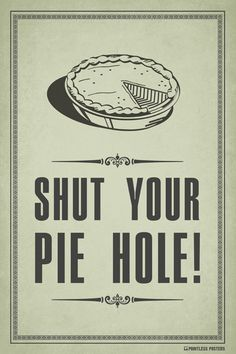 Shut Your Pie Hole Poster