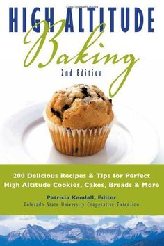 High Altitude Baking: 200 Delicious Recipes & Tips for Great Cookies, Cakes, Breads & More, a book by Colorado State University Cooperative Extension Baking Tips, Baking Recipes, Cookie Recipes, Baking Hacks, Cookie Ideas, Sourdough Recipes, Bread Recipes, High Altitude Baking, Cream Puff Recipe