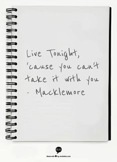 Live Tonight, 'cause  you can't take it  with you  -  Macklemore