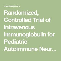 Randomized, Controlled Trial of Intravenous Immunoglobulin for Pediatric Autoimmune Neuropsychiatric Disorders Associated With Streptococcal Infections