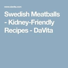 This recipe for Swedish Meatballs was made with the kidney diet in mind. Davita Recipes, Kidney Recipes, Diet Recipes, Dialysis Diet, Renal Diet, Low Potassium Recipes, Low Sodium Recipes, Kidney Friendly Foods, Swedish Meatball Recipes
