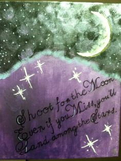 Shoot for the moon, Even if you miss you'll land among the stars.. Artist: Emily Folino Medium: Acrylic paint