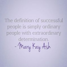 The definition of successful people is simple ordinary people with extraordinary determination.