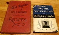 Ruth Wakefield's Toll House Tried & True Recipes, 1945 & Some Favorite Southern Recipes of the Duchess of Windsor, 1942