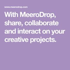 With MeeroDrop, share, collaborate and interact on your creative projects. Entrepreneur Ideas, Collaboration, Creative, Projects, Tile Projects