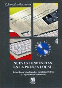 Nuevas tendencias en la prensa local / Rafael López Lita, Francisco Fernández Beltrán, Ángeles Durán Mañes (editores)