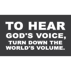 Para escuchar la Voz de Dios tendrás que bajarle todo el volumen a la voz del mundo.