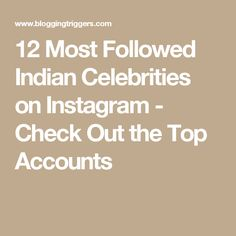12 Most Followed Indian Celebrities on Instagram - Check Out the Top Accounts