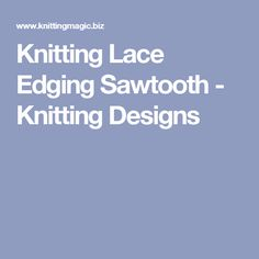 Knitting Lace Edging Sawtooth - Knitting Designs