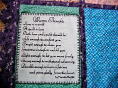 I found this poem in a quilt magazine and loved it. I digitized it then sew it out for this quilt. It was sewn on quilt by hand using the old time method of button-hole stitch.
