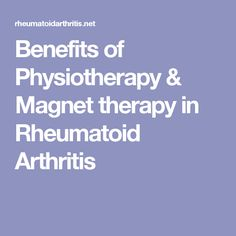 Benefits of Physiotherapy & Magnet therapy in Rheumatoid Arthritis