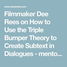 Filmmaker Dee Rees on How to Use the Triple Bumper Theory to Create Subtext in Dialogues - mentorless