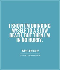 I know I'm drinking myself to a slow death, but then I'm in no hurry. Picture Quotes.