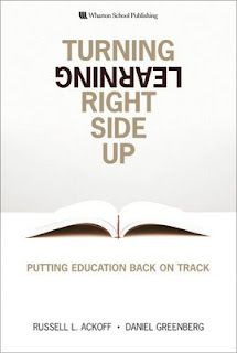 Education is an admirable thing, but it is well to remember from time to time that nothing that is worth learning can be taught.    — Oscar Wilde    Turning Learning Right Side Up: Putting Education Back on Track – is the title of a book Russell L. Ackoff and Daniel Greenberg