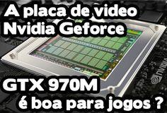 a placa de video nvidia geforce gtx 970m presente em notebooks gamers é boa para jogos ? quais jogos roda ? benchmarks, análise, review, avaliação, compensa, vale a pena, é boa,
