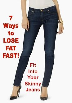7 Ways to LOSE FAT FAST-And Fit Into Your Skinny Jeans! @NutritionExpert