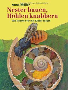 Nester bauen, Höhlen knabbern: Wie Insekten für ihre Kinder sorgen: Amazon.de: Anne Möller: Bücher