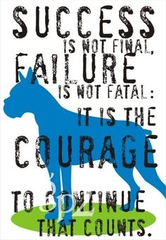 """Winston Churchill quote """"success is not final, failure is not fatal: it is the courage to continue that counts"""""""