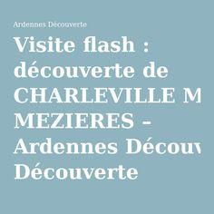 Visite flash : découverte de CHARLEVILLE MEZIERES – Ardennes Découverte