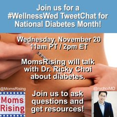 DYK November is Diabetes Awareness Month? Please join MomsRising.org and dad/pediatrician Dr. Ricky Choi to discuss the nuances of this disease and share resources tomorrow, 11/20, at 2 pm EST on Twitter. We'll be at the #WellnessWed hashtag, so please feel free to bring your own twitter voices to the conversation with any questions and even resources you may have. Hope to see you then!  https://www.facebook.com/events/580977025289296/