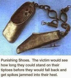Punishing Shoes, the victim would see how long they could stand on their tiptoes before they would fall back and get spikes jammed into their heel. This was used as a torturing device during the medieval ages. Creepy Facts, Funny Facts, Creepy Stuff, Creepy Things, Creepy History, Weird Inventions, Fall Back, Medical Humor, Dark Ages