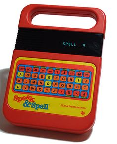 The Speak and Spell toy was one of the first electronic handheld toys. As the name suggests the Speak and Spell invented by Texas Instruments was intended to be both fun and educational. It taught children how to spell.