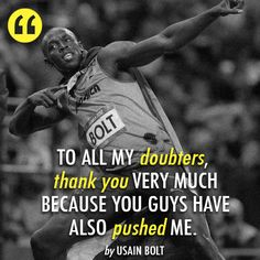Thank you to all of those who said I could never beat them.  You helped me to become the athlete I am today.