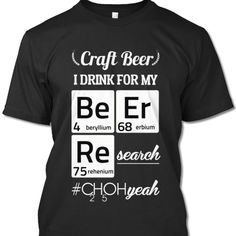 I drink Craft Beer for my Beer Research! How about you? If you drink for the same reason, grab your Beer Research Tee now