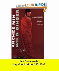 Wild Ginger A Novel Anchee Min , ISBN-10: 0618380434  ,  , ASIN: B003IWYKIK , tutorials , pdf , ebook , torrent , downloads , rapidshare , filesonic , hotfile , megaupload , fileserve