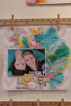 Bella Blvd. Feathers. Sisterly Love layout by Megan Klauer. Add dimension and texture without all the bulk!