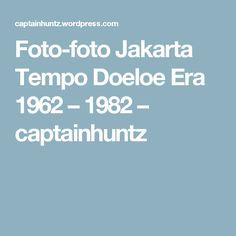 Foto-foto Jakarta Tempo Doeloe Era 1962 – 1982  – captainhuntz