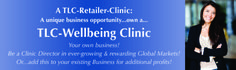 Open your own TLC-Wellbeing Clinic http://tlcforwellbeing.com/form_retail_application.php