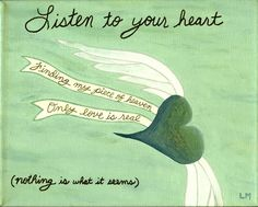 """Listen to Your Heart"" To see the backstory visit http://www.soulheartart.com/listen-to-your-heart/"