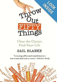 Amazon.com: Throw Out Fifty Things: Clear the Clutter, Find Your Life (9780446505789): Gail Blanke: Books