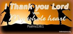 Jireh Missions: Thanking Lord with whole heart...